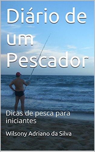 Diário de um Pescador: Dicas de pesca para iniciantes (Portuguese Edition)