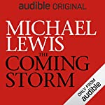 The Coming Storm                   By:                                                                                                                                 Michael Lewis                               Narrated by:                                                                                                                                 Michael Lewis                      Length: 2 hrs and 27 mins     18,579 ratings     Overall 4.3