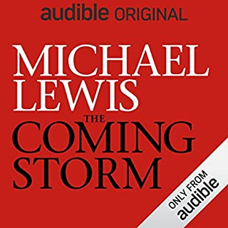The Coming Storm                   Auteur(s):                                                                                                                                 Michael Lewis                               Narrateur(s):                                                                                                                                 Michael Lewis                      Durée: 2 h et 27 min     40 évaluations     Au global 4,5