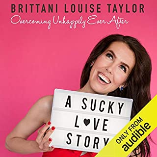 A Sucky Love Story     Overcoming Unhappily Ever After              Written by:                                                                                                                                 Brittani Louise Taylor                               Narrated by:                                                                                                                                 Brittani Louise Taylor                      Length: 7 hrs and 3 mins     435 ratings     Overall 4.8