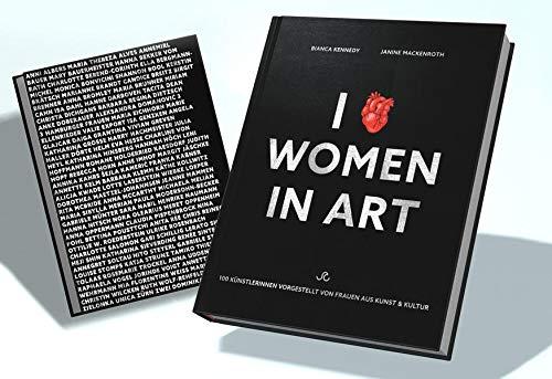 I LOVE WOMEN IN ART: 100 Künstlerinnen vorgestellt von Frauen aus Kunst & Kultur (100 WOMEN ARTISTS)
