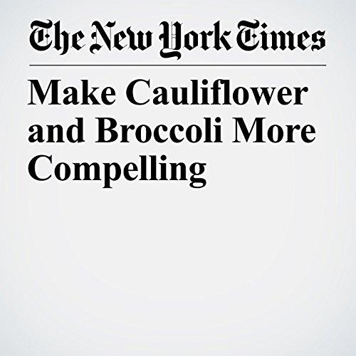 Make Cauliflower and Broccoli More Compelling copertina