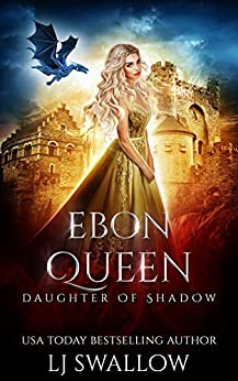 Ebon Queen (Daughter of Shadow Book 3) by [LJ Swallow]