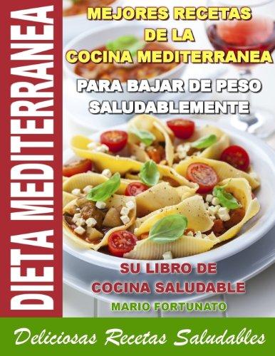 DIETA MEDITERRANEA - Mejores Recetas de la Cocina Mediterranea Para Ba