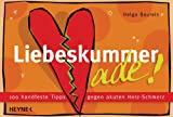 Liebeskummer ade!: 100 handfeste Tipps gegen akuten Herz-Schmerz