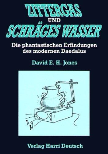 Zittergas und schräges Wasser. Die phantastischen Erfindungen des modernen Daedalus.