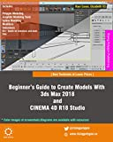 Beginner's Guide to Create Models With 3ds Max 2018 and CINEMA 4D R18 Studio (English Edition)