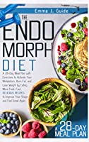 The Endomorph Diet: A 28-Day Meal Plan with Exercises to Activate Your Metabolism, Burn Fat, and Lose Weight by Eating More Food. Fast, Delicious Recipes to Improve Your Shape and Feel Great Again