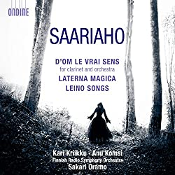 Saariaho: D'Om Le Vrai Sens for Clarinet and Orchestra / Laterna Magica / Leino Songs