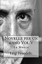 Novelle per un anno Vol V La Mosca: La mosca,  L'eresia Catara, Le sorprese della scienza, Le medaglie, La Madonnina, La berretta di Padova, Lo ... per un annno) (Volume 5) (Italian Edition)