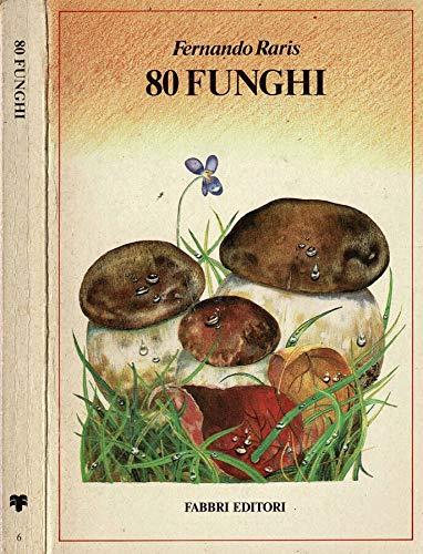 80 funghi. Dove trovare e come riconoscere i funghi buoni e quelli velenosi.