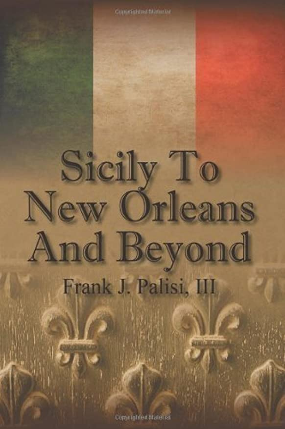 Sicily to New Orleans and Beyond by Frank J. III Palisi (2009-08-31)