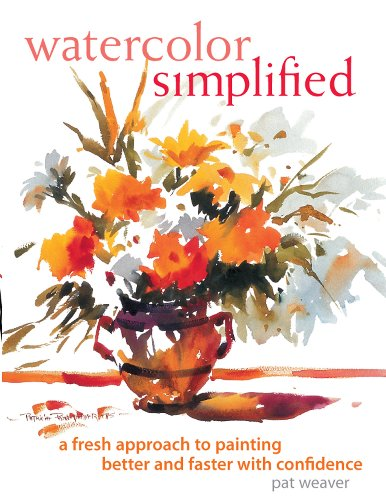 Watercolor Simplified : A Fresh Approach to Painting Better and Faster With Confidence
