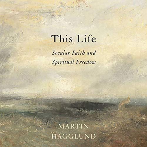 Secular Faith & Spiritual Freedom  - Martin Hagglund