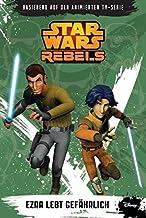 STAR WARS Rebels (zur TV-Serie) 03 - Ezra lebt gefährlich