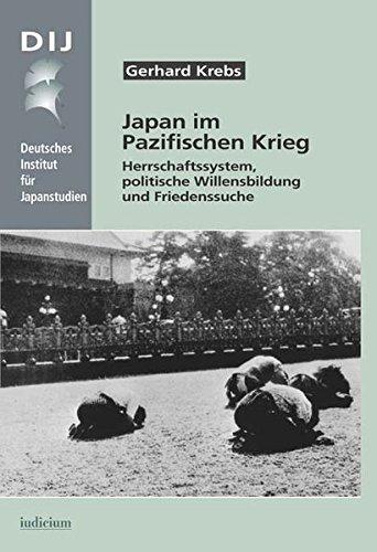 Japan im Pazifischen Krieg: Herrschaftssystem, politische Willensbildung und Friedenssuche (Monographien aus dem Deutschen Institut für Japanstudien)