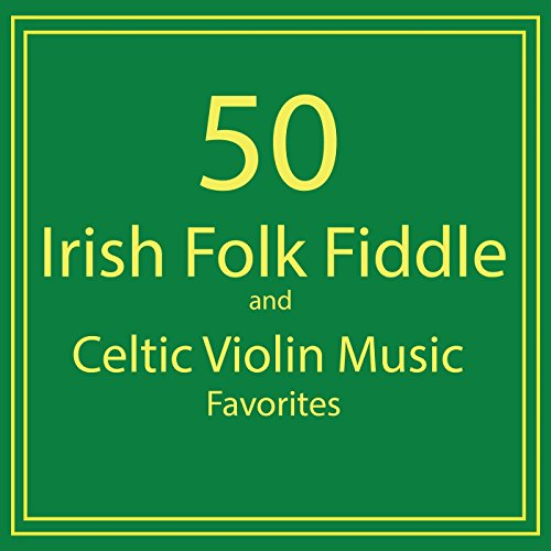 50 Irish Folk Fiddle and Celtic Violin Music Favorites