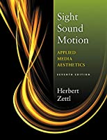 Sight Sound Motion: Applied Media Aesthetics (The Wadsworth Series in Broadcast and Production)