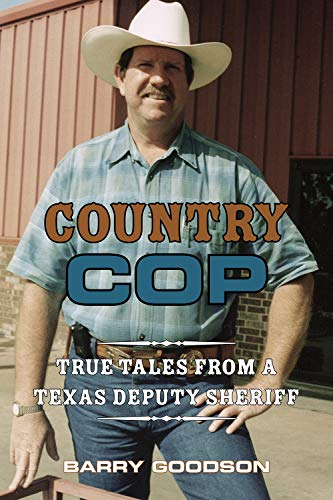 Country Cop: True Tales from a Texas Deputy Sheriff (Volume 11) (North Texas Crime and Criminal Justice Series)