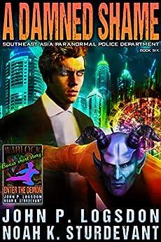 A Damned Shame (Southeast Asia Paranormal Police Department Book 6) by [John P. Logsdon, Noah K. Sturdevant]