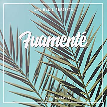 Fuamenté (feat. T$ & GG Papski)