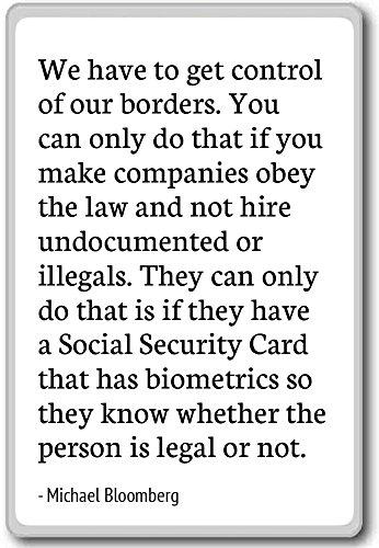 Wir müssen Unsere Grenzen Kontrolle,. Yo...–Michael Bloomberg–Quotes Kühlschrank Magnet, weiß