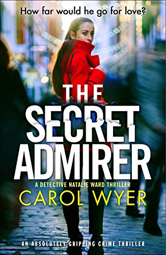 The Secret Admirer: An absolutely gripping crime thriller (Detective Natalie Ward Book 6) by [Carol Wyer]