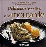Délicieuses recettes à la moutarde - Cuisinez avec les produits cultes