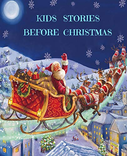 Kids Stories Before Christmas: Fun and Calming Christmas Short Stories for Kids, Children and Toddlers to Fall Asleep Fast! Reduce Anxiety, Develop Inner Peace and Happiness