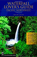 Waterfall Lover's Guide Pacific Northwest: Pacific Northwest : Where To Find Hundreds Of Spectacular Waterfalls In Washington, Oregon, And Idaho