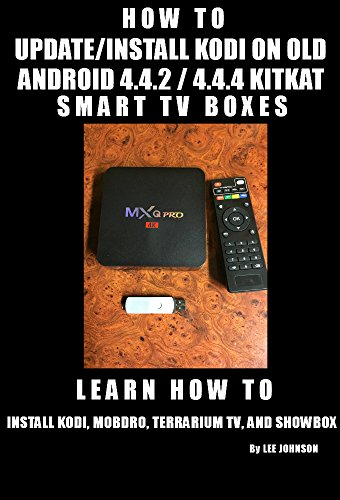 HOW TO UPDATE/INSTALL KODI ON OLD ANDROID 4.4.2/4.4.4 KIT KAT SMART TV BOX: MXQ, MX3, MX Pro & Many More (English Edition)