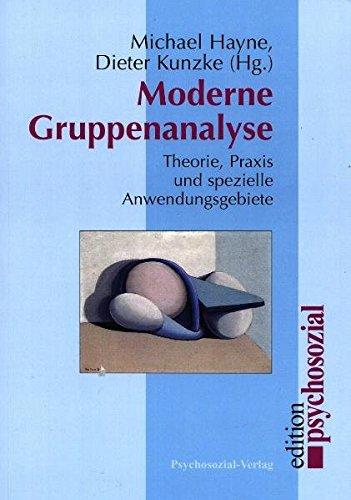 Moderne Gruppenanalyse: Theorie, Praxis und spezielle Anwendungsgebiete (psychosozial)