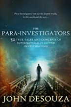 The Para-Investigators: 52 True Tales And Concepts of Supernaturally Gifted Investigators