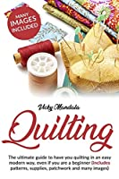 Quilting: The ultimate guide to have you quilting in an easy modern way, even if you are a beginner (includes patterns, supplies, patchwork and many images) (Vicky's Needlework)