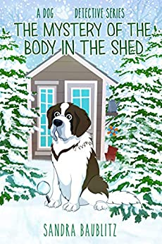 The Mystery of the Body in the Shed (A Dog Detective Series Book 3) by [Sandra Baublitz]