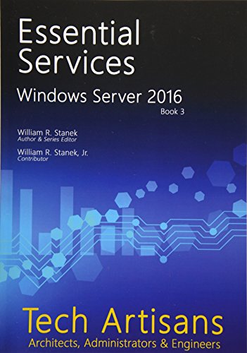 Windows Server 2016: Essential Services (Tech Artisans Library for Windows Server 2016, Band 3)
