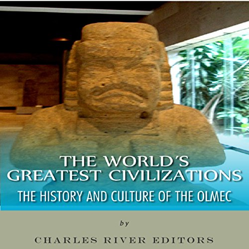 The World's Greatest Civilizations: The History and Culture of the Olmec audiobook cover art