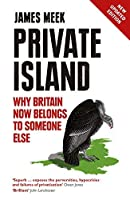 Private Island: Why Britain Now Belongs to Someone Else by James Meek(2015-06-02)