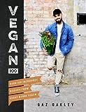 Gaz Oakley. Vegan 100: Over 100 incredible Recipes from Avant-Garde Vegan