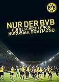 Nur der BVB: Die Geschichte von Borussia Dortmund - Christoph Bausenwein