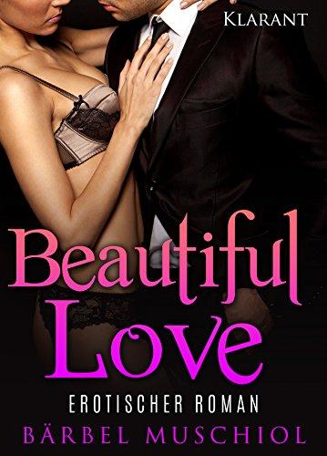 Beautiful love. Erotischer Roman von [Muschiol, Bärbel]