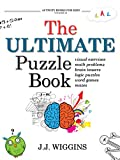 The Ultimate Puzzle Book: Mazes, Brain Teasers, Logic Puzzles, Math Problems, Visual Exercises, Word Games,...