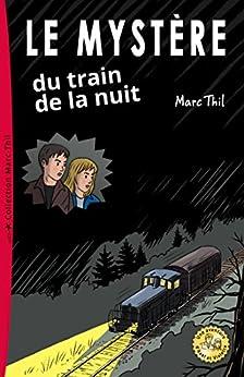 Le Mystère du train de la nuit (French Edition) by [Marc Thil]