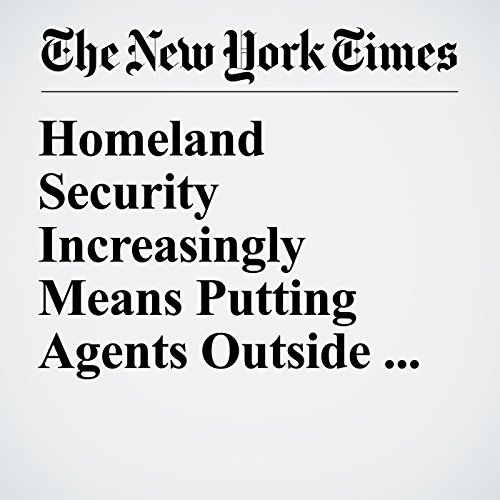 Homeland Security Increasingly Means Putting Agents Outside the Homeland copertina