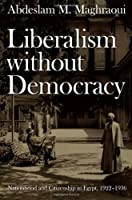 Liberalism without Democracy: Nationhood and Citizenship in Egypt, 1922?1936 (Politics, History, and Culture) by Abdeslam M. Maghraoui(2006-12-04)