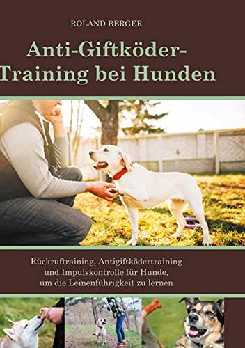 Anti-Giftköder-Training bei Hunden: Rückruftraining, Antigiftködertraining und Impulskontrolle für Hunde, um die Leinenführigkeit zu lernen.