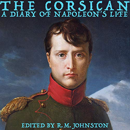 The Corsican: A Diary of Napoleon's Life audiobook cover art