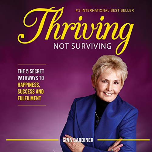 Thriving Not Surviving: The 5 Secret Pathways To Happiness, Success and Fulfilment cover art