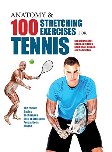 Compare Textbook Prices for Anatomy & 100 Stretching Exercises for Tennis: And Other Racket Sports Including Paddleball, Squash, and Badminton  ISBN 9781438009698 by Seijas Albir, Guillermo