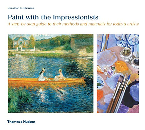 Compare Textbook Prices for Paint with the Impressionists: A step-by-step guide to their methods and materials for today's artists Illustrated Edition ISBN 9780500288788 by Stephenson, Jonathan